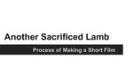 Another Sacrificed Lamb: Process of Making a Short Film