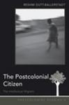 The Postcolonial Citizen: The Intellectual Migrant