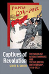 Captives of Revolution: The Socialist Revolutionaries and the Bolshevik Dictatorship, 1918-1923