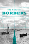 The Nature of Borders: Salmon, Boundaries, and Bandits on the Salish Sea by Lissa K. Wadewitz