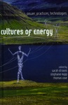 Cultures of Energy: Power, Practices, Technologies by Sarah Strauss, Stephanie Rupp, and Thomas Love