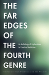 The Far Edges of the Fourth Genre: An Anthology of Explorations in Creative Nonfiction by Sean Prentiss and Joe Wilkins