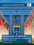 The League of Nations: Enduring Legacies of the First Experiment at World Organization by M. Patrick Cottrell