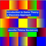 Introduction to Game Theory: A Discovery Approach by Jennifer Firkins Nordstrom