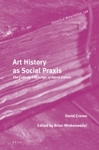 Art History As Social Praxis: The Collected Writings of David Craven