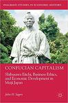 Confucian Capitalism: Shibusawa Eiichi, Business Ethics, and Economic Development in Meiji Japan by John H. Sagers