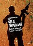 War as Performance: Conflicts in Iraq and Political Theatricality by Lindsey Mantoan