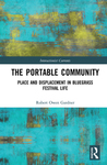 The Portable Community: Place and Displacement in Bluegrass Festival Life by Robert Owen Gardner